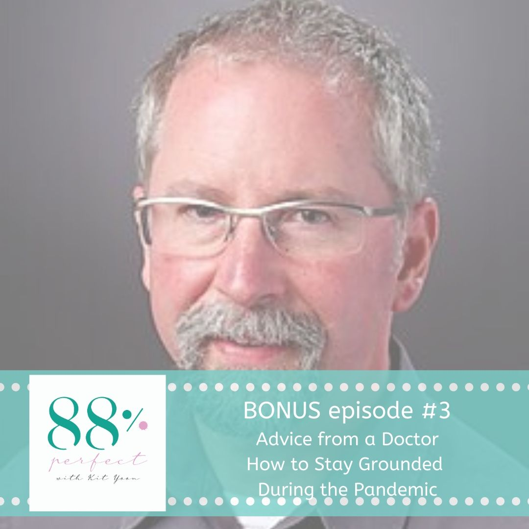 BONUS #3: Advice from a Doctor: How to Stay Grounded During the Pandemic