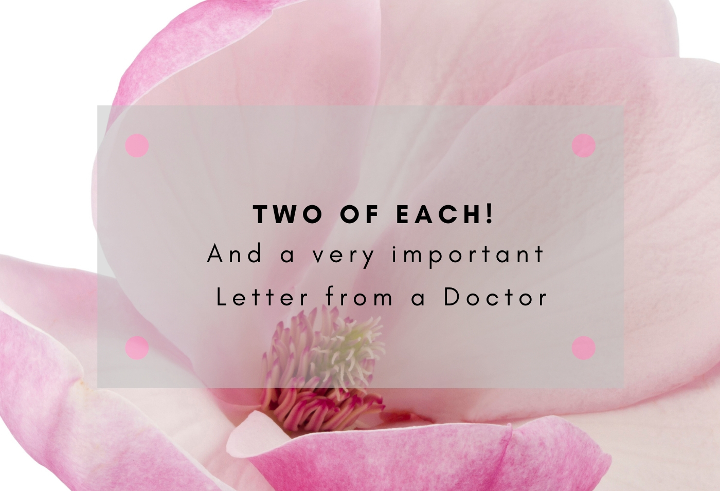 Two of each and a very important letter from a doctor